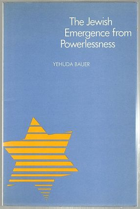 Jewish Emergence from Powerlessness. Yehuda Bauer