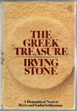 Greek Treasure; A Biographical Novel of Henry and Sophia Schliemann. Irving Stone