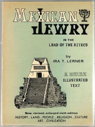 Mexican Jewry in the Land of the Aztecs; A Guide. Ira T. Lerner