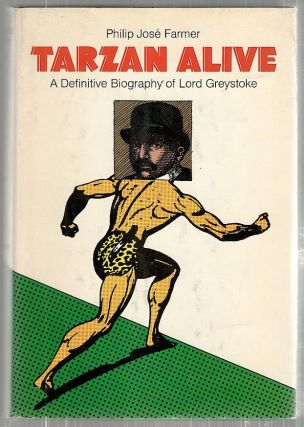 Tarzan Alive; A Definitive Biography of Lord Greystoke. Philip José Farmer