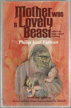 Mother Was a Lovely Beast; A Feral Anthology. Philip José Farmer.