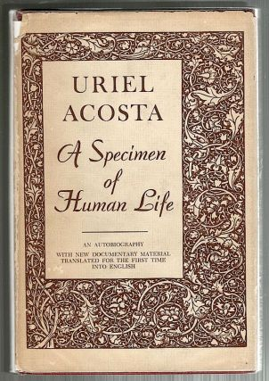 Specimen of Human Life; An Autobiography. Uriel Acosta