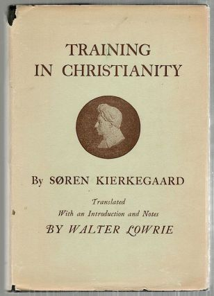Training in Christianity; And the Edifying Discourse which 'Accompanied' It. Soren Kierkegaard