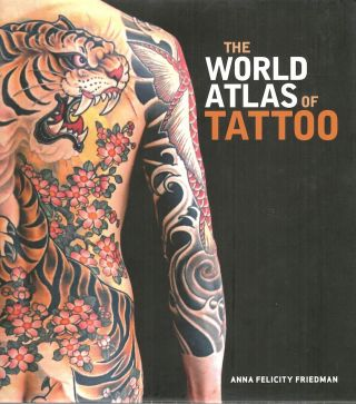 World Atlas of Tattoo. Anna Felicity Friedman