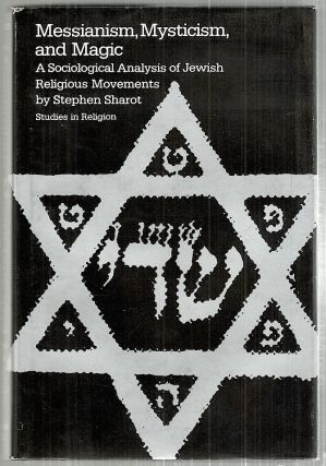 Messianism, Mysticism, and Magic; A Sociological Analysis of Jewish Religious Movements. Stephen Sharot.
