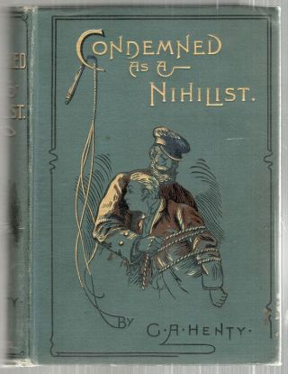 Condemned as a Nihilist; A Story of Escape from Siberia. G. A. Henty