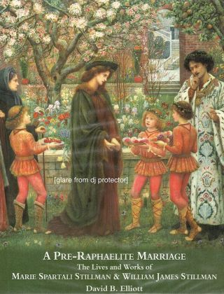 Pre-Raphaelite Marriage; The Lives and Works of Marie Spartali Stillman and William James...
