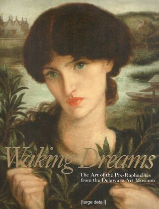Waking Dreams; The Art of the Pre-Raphaelites from the Delaware Art Museum. Stephen Wildman