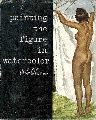 Painting the Figure in Watercolor. Herb Olsen