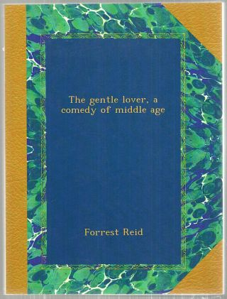 Gentle Lover; A Comedy of Middle Age. Forest Reid