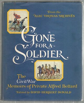 Gone for a Soldier; The Civil War Memoirs of Private Alfred Bellard. David Herbert Donald.