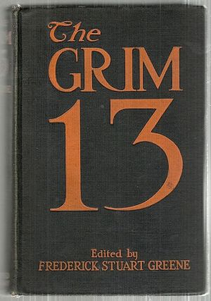 Grim Thirteen; Short Stories by Thirteen Authors of Standing. Frederick Stuart Greene.