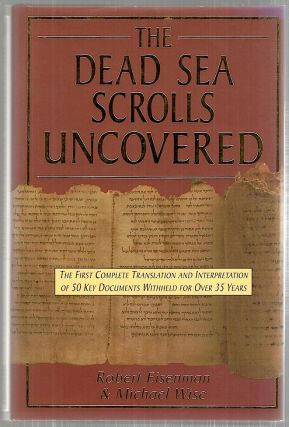 Dead Sea Scrolls Uncovered; The First Complete Translation and Interpretation of 50 Key Documents...