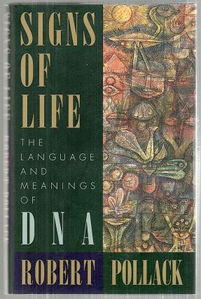 Signs of Life; The Language and Meanings of DNA. Robert Pollack.