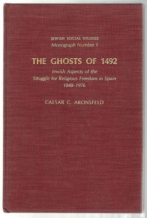 Ghosts of 1492; Jewish Aspects of the Struggle for Religious Freedom in Spain, 1848-1976. Caesar...