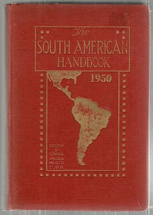 South American Handbook; A Year Book and Guide to the Countries and Resources of South and...