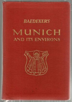 Munich and Its Environs; With Garmisch-Paterkirchen and Oberammergau. Karl Baedeker