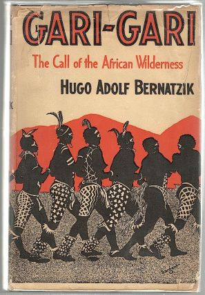 Gari-Gari; The Call of the African Wilderness. Hugo Adolf Bernatzik.