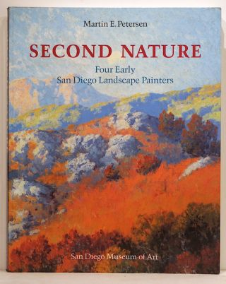 Second Nature; Four Early San Diego Landscape Painters. Martin E. Petersen.