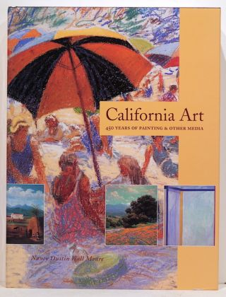 California Art; 450 Years of Painting & Other Media. Nancy Dustin Wall Moure.