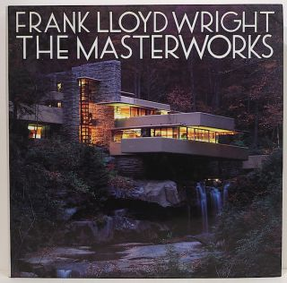 Frank Lloyd Wright; The Masterworks. David Larkin, Bruce Brooks Pfeiffer