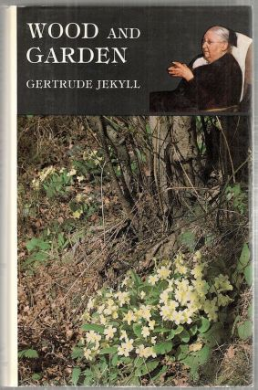 Wood and Garden; Notes and Thoughts, Practical and Critical, of a Working Amateur. Gertrude Jekyll.