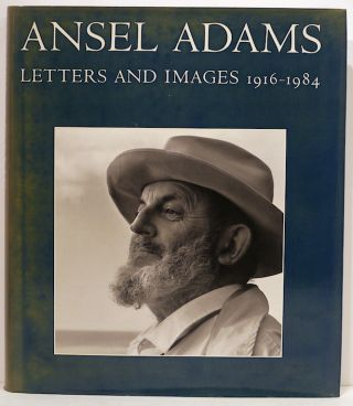 Ansel Adams; Letters and Images 1916-1984. Mart Street Alinder, Andrea Gray Stillman.