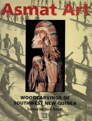 Asmat Art; Woodcarvings of Southwest New Guinea. Dirk Smidt.