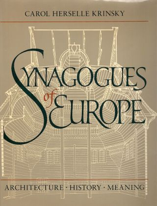 Synagogues of Europe; Architecture, History, Meaning. Carol Herselle Krinsky.