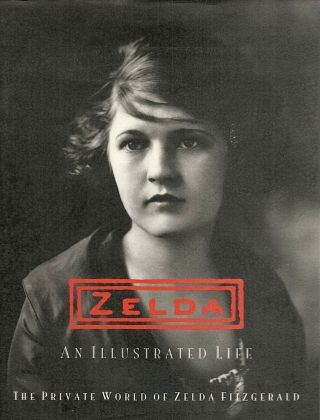 Zelda; An Illustrated Life; The Private World of Zelda Fitzgerald. Eleanor Lanahan