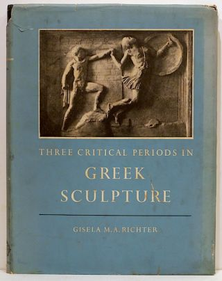 Three Critical Periods in Greek Sculpture. Gisela M. A. Richter