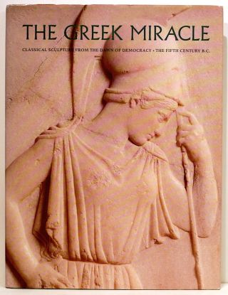 Greek Miracle; Classical Sculpture from the Dawn of Democracy: The Fifth Century B.C. Diana Buitron-Oliver.