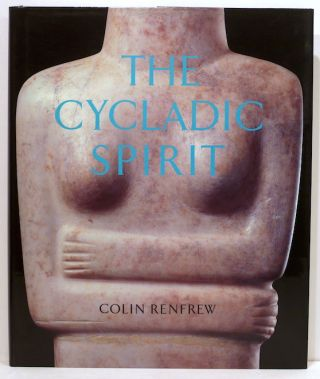 Cycladic Spirit; Masterpieces from the Nicholas P. Goulandris Collection. Colin Renfrew.