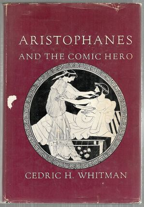 Aristophanes and the Comic Hero. Cedric H. Whitman