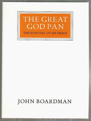Great God Pan; The Survival of an Image. John Boardman