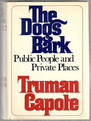 Dogs Bark; Public People and Private Places. Truman Capote