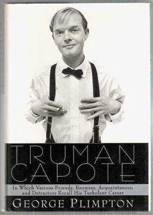 Truman Capote; In Which Various Friends, Enemies, Acquaintances, and Detractors Recall His...