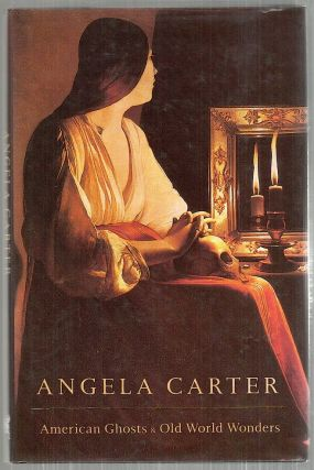 American Ghosts & Old World Wonders. Angela Carter.