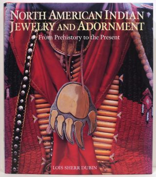 North American Indian Jewelry and Adornment; From Prehistory to the Present