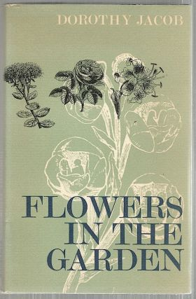 Flowers in the Garden; A Personal Reminiscence of Seventy Years of Gardening. Dorothy Jacob.