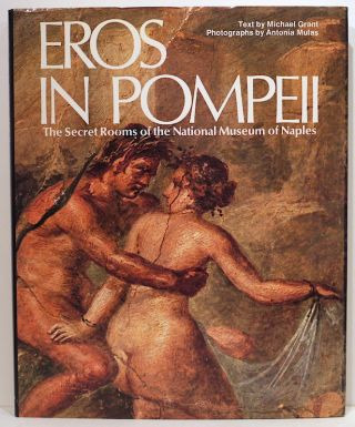 Eros in Pompeii; The Secret Rooms of the National Museum of Naples. Michael Grant
