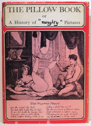 Pillow Book; A History of Naughty Pictures. Poul Gerehard