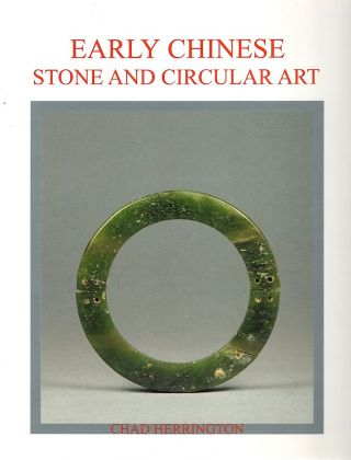 Early Chinese Stone and Circular Art. Chad Herrington