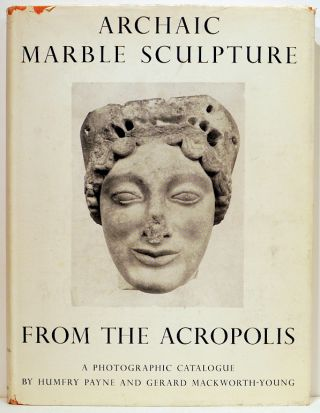 Archaic Marble Sculpture from the Acropolis; A Photographic Catalogue. Humfry Payne, Gerard...