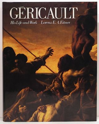 Géricault; His Life and Work. Lorenz E. A. Eitner