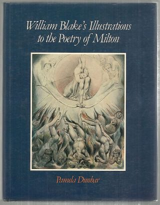 William Blake's Illustrations to the Poetry of Milton. Pamela Dunbar.