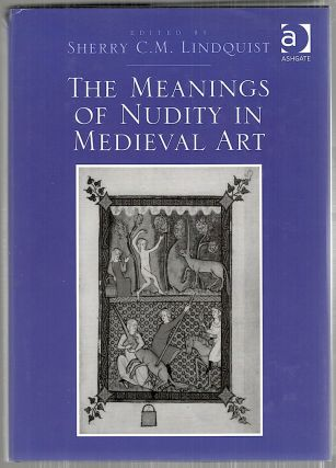 Meanings of Nudity in Medieval Art. Sherry C. M. Lindquist.