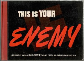 This is Your Enemy; A Documentary Record of Nazi Atrocities Against Citizens and Soldiers of Our...