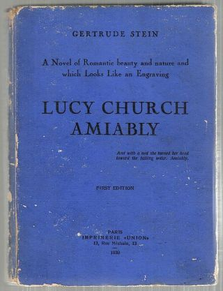 Lucy Church Amiably; A Novel of Romantic Beauty and Nature and Which Looks Like an Engraving. Gertrude Stein.