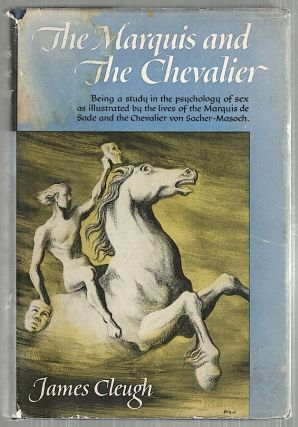 Marquis and the Chevalier; A Study in the Psychology of Sex. James Cleugh